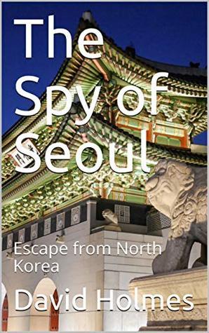 The Spy of Seoul: Escape from North Korea