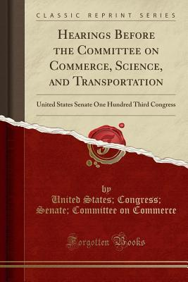 Hearings Before the Committee on Commerce, Science, and Transportation: United States Senate One Hundred Third Congress