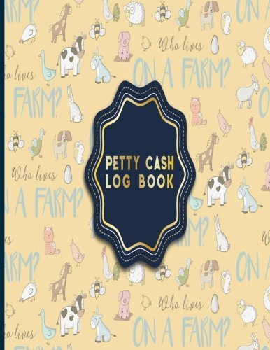 Petty Cash Log Book: Cash Recording Book, Petty Cash Ledger, Petty Cash Receipt Book, Manage Cash Going In & Out, Cute Farm Animals Cover (Petty Cash Log Notebook) (Volume 6)