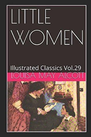 Little Women (Illustrated): Illustrated Classics Vol.29