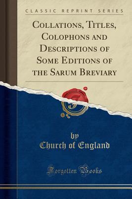 Collations, Titles, Colophons and Descriptions of Some Editions of the Sarum Breviary