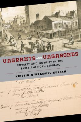 Vagrants and Vagabonds: Poverty and Mobility in the Early American Republic