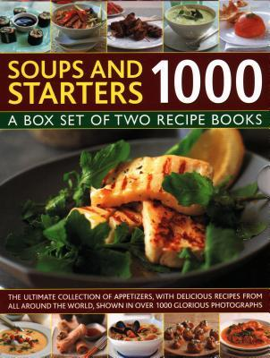 Soups & Starters 1000: A Box Set of Two Recipe Books: The Ultimate Collection of Appetizers, with Delicious Recipes from All Around the World, Shown in Over 1000 Glorious Photographs