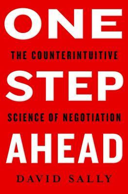 One Step Ahead: The Counterintuitive Science of Negotiation