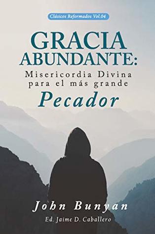 Gracia Abundante: Misericordia Divina para el más grande pecador (Clásicos Reformados nº 4)