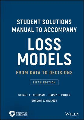 Student Solutions Manual to Accompany Loss Models: From Data to Decisions