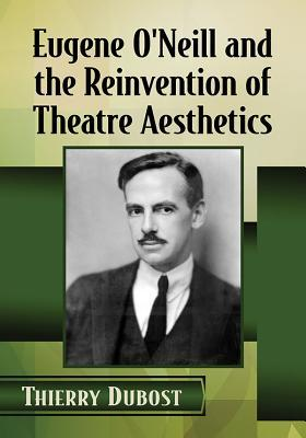 Eugene O'Neill and the Reinvention of Theatre Aesthetics
