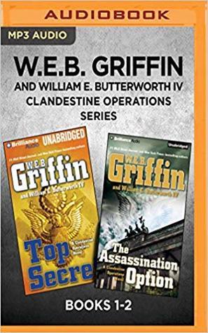 W.E.B. Griffin and William E. Butterworth IV Clandestine Operations Series: Books 1-2: Top Secret  The Assassination Option