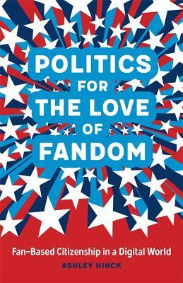 Politics for the Love of Fandom: Fan-Based Citizenship in a Digital World