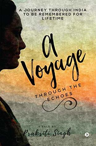 A Voyage through the Echoes : A Journey through India to be Remembered For Lifetime