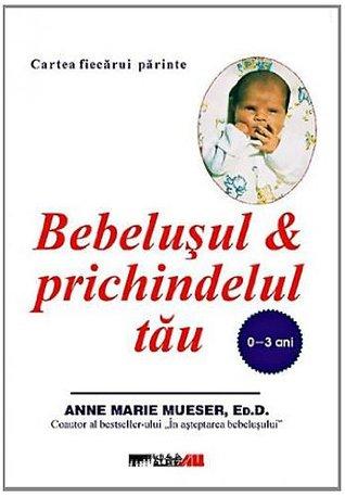 Bebelusul si prichindelul tau (0-3 ani)