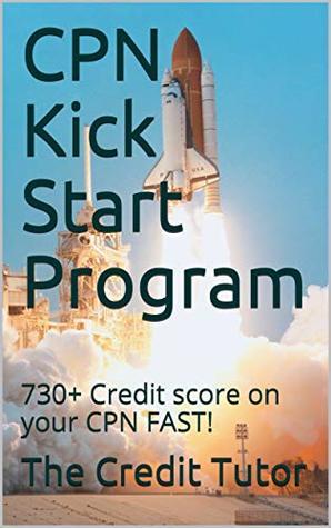CPN Kick Start Program: 730+ Credit score on your CPN FAST!