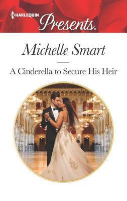 A Cinderella to Secure His Heir (Cinderella Seductions #1)