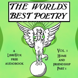 The World's Best Poetry, Volume 1 (Part 1): Home and Friendship