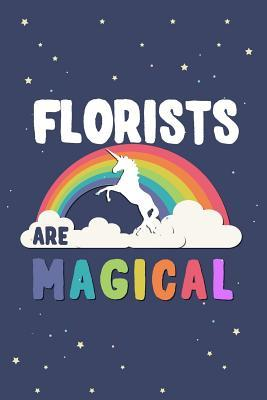 Florists Are Magical Journal Notebook: Blank Lined Ruled for Writing 6x9 120 Pages