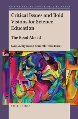 Critical Issues and Bold Visions for Science Education: The Road Ahead