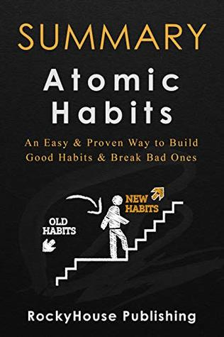 Summary of Atomic Habits : An Easy & Proven Way to Build Good Habits & Break Bad Ones