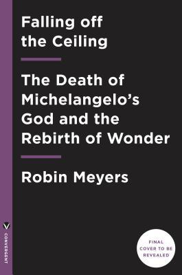 Falling Off the Ceiling: The Death of Michelangelo's God and the Rebirth of Wonder