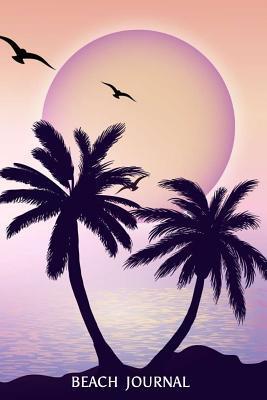 Beach Journal: 6x9 Notebook, Ruled, Beach, Palm Trees, Tropical Vacation Travel Diary, Journal, Planner, Organizer