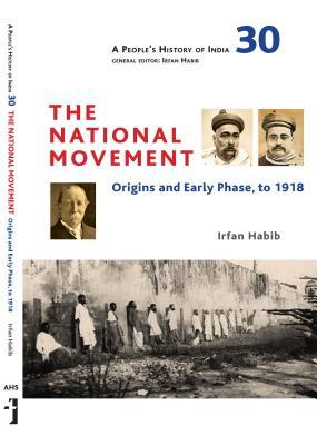 A People's History of India 30: The National Movement: The First Phase, Till 1918