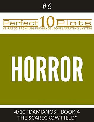 "Perfect 10 Horror Plots #6-4 ""DAMIANOS - BOOK 4 THE SCARECROW FIELD"": Premium Pre-Made Story Writing Template System (Perfect 10 Plots)"