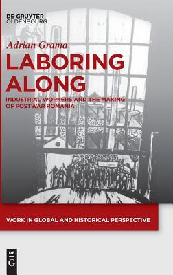 Laboring Along: Industrial Workers and the Making of Postwar Romania