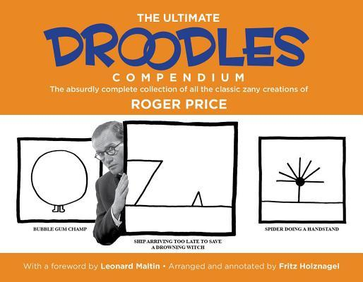 The Ultimate Droodles Compendium: The Absurdly Complete Collection of Roger Price's Classic Zany Creations