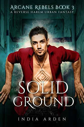 Solid Ground: A Reverse Harem Urban Fantasy (Arcane Rebels Book 3)