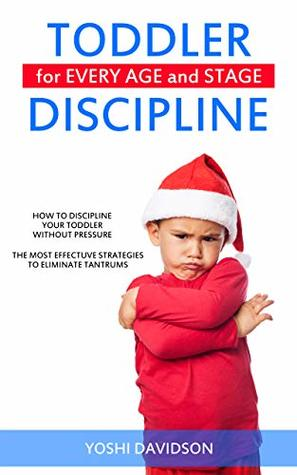 The Toddler Discipline Books: Guide for Parents That You Need to Read, Strategies to Eliminate Tantrums