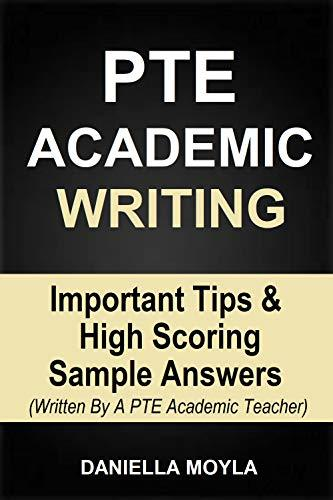 PTE Academic Writing: Important Tips & High Scoring Sample Answers (Written By A PTE Academic Teacher)