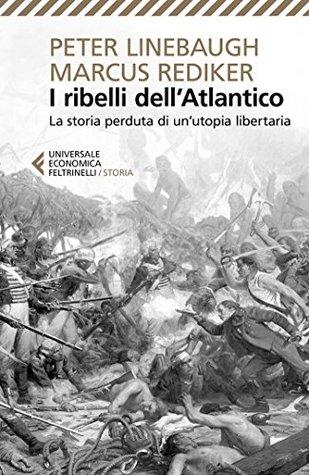 I ribelli dell'Atlantico: La storia perduta di un'Utopia libertaria