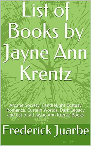List of Books by Jayne Ann Krentz: Arcane Society, Candlelight Ecstasy Romance, Curtain Worlds, Dark Legacy and list of all Jayne Ann Krentz Books