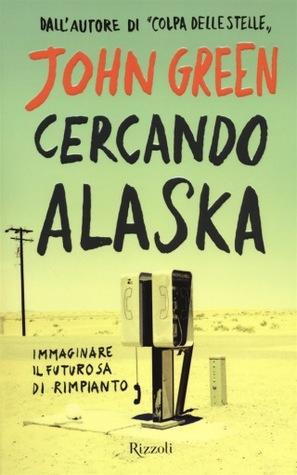 Cercando Alaska: immaginare il futuro sa di rimpianto