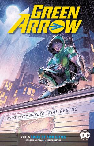 Green Arrow, Volume 6: Trial of Two Cities
