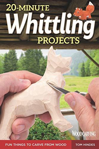 20-Minute Whittling Projects: Fun Things to Carve from Wood Step-by-Step Instructions & Photos to Whittle Expressive Figures; Wizards, Gargoyles, Dogs, & More for Gift-Giving