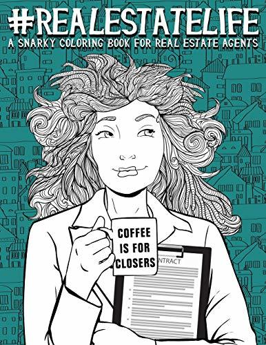 Real Estate Life: A Snarky Coloring Book for Real Estate Agents