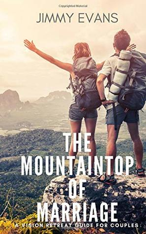 The Mountaintop of Marriage: A Vision Retreat Guidebook for Couples (A Marriage On The Rock Book)