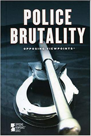 Police Brutality: Opposing Viewpoints