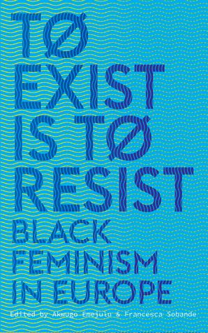 To Exist is to Resist: Black Feminism in Europe
