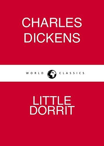 LITTLE DORRIT by Charles Dickens author of The Pickwick Papers; Oliver Twist; Hard Times; A Tale of Two Cities; Great Expectations (Annotated)