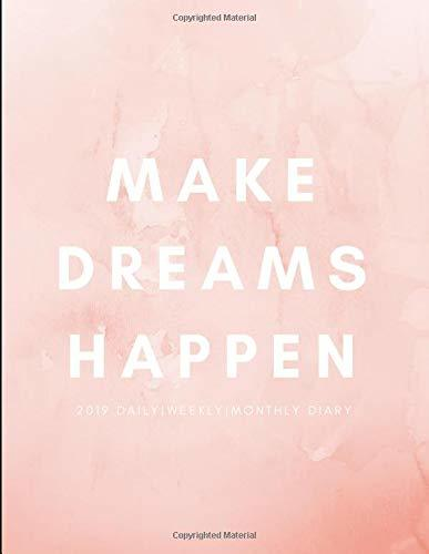 Make Dreams Happen 2019 Daily, Weekly, Monthly Diary: Week To View Agenda Planner For Scheduling and Goal Planning (January 2019 To December 2019 Calendar Year)