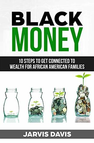 BLACK MONEY: 10 Steps To Get Connected To Wealth For African American Families