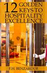 12 Golden Keys To Hospitality Excellence by F. H. Benzakour