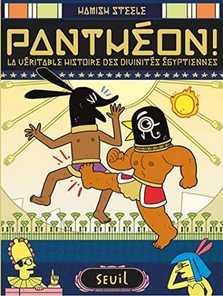 Panthéon !: Véritable histoire des divinités égyptiennes