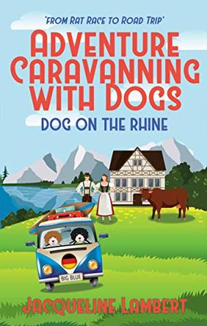 Dog on the Rhine: From Rat Race to Road Trip (Adventure Caravanning with Dogs Book 2)