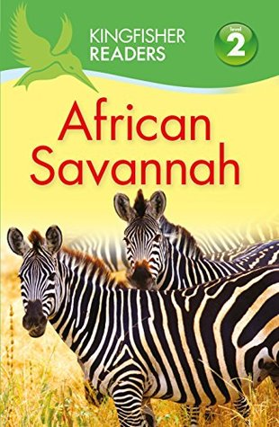 Kingfisher Readers: African Savannah (Level 2: Beginning to Read Alone) [Paperback] Claire Llewellyn