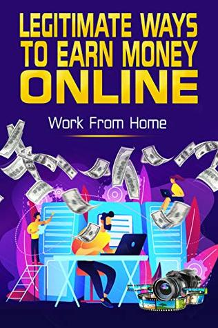 Legitimate Ways To Earn Money Online: Work From Home by