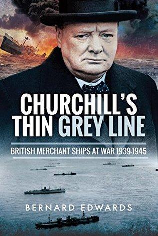 Churchill's Thin Grey Line: British Merchant Ships at War 1939–1945