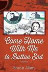 Come Home with Me to Button End: Volume I