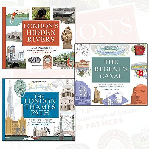 London's Hidden Rivers, London Thames Path and Regent's Canal 3 Books Collection Set - A walker's guide to the subterranean waterways of London, An Urban Towpath Route from Little Venice